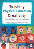 Teaching Physical Education Creatively, Pickard, Angela and Maude, Patricia, 0415656087