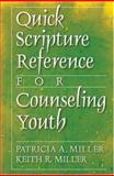 Quick Scripture Reference for Counseling Youth, Patricia A. Miller and Keith R. Miller, 0801066085