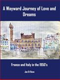 A Wayward Journey of Love and Dreams : France and Italy in The 1950s, DI Bona, Joe, 1934936081
