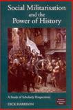 Social Militarisation and the Power of History : A Study of Scholarly Perspectives, Harrison, Dick, 9189116089