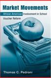 Market Movements : African American Involvement in School Voucher Reform, Pedroni, Thomas, 0415956080