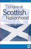 The Origins of Scottish Nationhood, Davidson, Neil, 0745316085