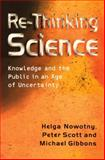 Re-Thinking Science : Knowledge and the Public in an Age of Uncertainty, Nowotny, Helga and Scott, Peter, 0745626084