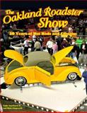 Oakland Roadster Show : 50 Years of Hot Rods and Customs, Gingerelli, Dain and Southard, Andy, Jr., 0760306087