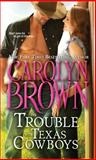 The Trouble with Texas Cowboys, Carolyn Brown, 1402296088