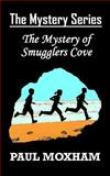 The Mystery of Smugglers Cove (the Mystery Series, Book 1), Paul Moxham, 1482326086