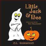 Little Jack and Boo -What Could We Do This Halloween?, D. L. Sherwood, 1497416086