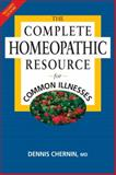 The Complete Homeopathic Resource for Common Illnesses, Dennis Chernin, 1556436084
