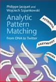 Analytic Pattern Matching : From DNA to Twitter, Jacquet, Philippe and Szpankowski, Wojciech, 0521876087