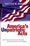 America's Unpatriot Acts : The Federal Government's Violation of Constitutional and Civil Rights, Brasch, Walter M., 0820476080