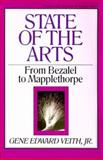 State of the Arts : From Bezalel to Mapplethorpe, Veith, Gene Edward, Jr., 0891076085