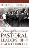 Transformative Pastoral Leadership in the Black Church, Tribble, Jeffery L., Sr. and Tribble, Jeffery L., 1403966087