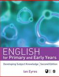 English for Primary and Early Years : Developing Subject Knowledge, Eyres, Ian, 1412946085