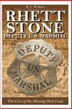 Rhett Stone - Deputy U. S. Marshal: the Case of the Missing Rich Lady, R Walters, 1500296082