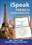 Ispeak French : The Ultimate Audio + Visual Phrasebook for Your IPod, Chapin, Alex, 0071486089