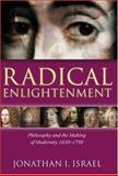 Radical Enlightenment : Philosophy and the Making of Modernity 1650-1750, Israel, Jonathan I., 0198206089