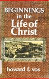 Beginnings in the Life of Christ, Howard F. Vos, 0802406084
