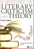 A History of Literary Criticism and Theory : From Plato to the Present, Habib, M. A. R., 1405176083