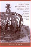 Inheriting the Crown in Jewish Law, Jeffrey I. Roth, 157003608X