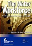The Water Workforce : Strategies to Recruit and Retain High Performance Employees, Griggs, Neil and Zenzen, Mary, 1583216081