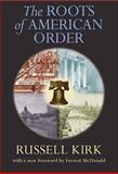 The Roots of American Order, Kirk, Russell, 1932236082