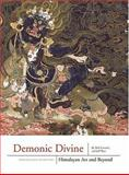 Demonic Divine : Himalayan Art and Beyond, Linrothe, Robert N. and Rhie, Marylin M., 1932476083