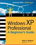 Windows(R) XP Professional : A Beginner's Guide, Matthews, Martin, 0072226080