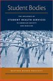 Student Bodies : The Influence of Student Health Services in American Society and Medicine, Prescott, Heather Munro, 0472116088