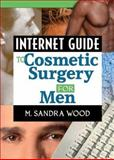 Internet Guide to Cosmetic Surgery for Men, Wood, M. Sandra, 0789016087