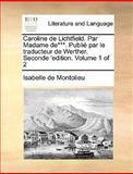 Caroline de Lichtfield Par Madame de*** Publié Par le Traducteur de Werther Seconde 'Edition, Isabelle de Montolieu, 1140986082