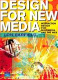 Design for New Media : Interaction Design for Multimedia and the Web, Barfield, Lon, 0201596091