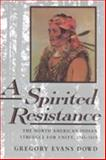 A Spirited Resistance : The North American Indian Struggle for Unity, 1745-1815, Dowd, Gregory Evans, 0801846099