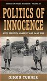 Politics of Innocence : Hutu Identity, Conflict and Camp Life, Turner, Simon, 0857456091