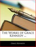 The Works of Grace Kennedy, Grace Kennedy, 114100609X