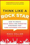 Think Like a Rock Star : How to Create Social Media and Marketing Strategies That Turn Customers into Fans, Collier, Mack, 0071806091