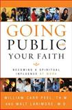 Going Public with Your Faith, William Carr Peel and Larimore Walt, 0310246091
