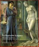 Pre-Raphaelite Sculpture : Nature and Imagination in British Sculpture 1848-1914, , 0853316090