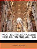 Pagan and Christian Creeds, Edward Carpenter, 1142156095