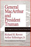General MacArthur and President Truman : The Struggle for Control of American Foreign Policy, Rovere, Richard H. and Schlesinger, Arthur, Jr., 1560006099