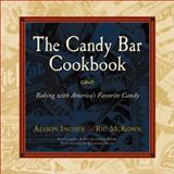 The Candy Bar Cookbook, Alison Inches and Ric McKown, 1563526093
