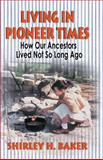 Living in Pioneer Times, Shirley H. Baker, 1571686096