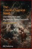 The Cosmic-Chemical Bond : Chemistry from the Big Bang to Planet Formation, Hartquist, T. W. and Williams, D. A., 184973609X