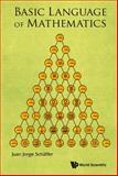 Basic Language of Mathematics, Juan Jorge Schäffer, 9814596094