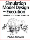 Simulation Model Design and Execution : Building Digital Worlds, Fishwick, Paul A., 0130986097