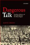 Dangerous Talk : Scandalous, Seditious, and Treasonable Speech in Pre-Modern England, Cressy, David, 0199606099