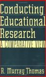Conducting Educational Research, R. Murray Thomas, 0897896092