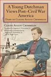 A Young Dutchman Views Post-Civil War America : Diary of Claude August Crommelin, Crommelin, Claude August, 0253356091