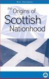 The Origins of Scottish Nationhood, Davidson, Neil, 0745316093