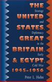 United States, Great Britain, and Egypt, 1945-1956 : Strategy and Diplomacy in the Early Cold War, Hahn, Peter L., 0807856096