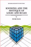 Knowing and the Mystique of Logic and Rules, Naur, P., 9048146097
